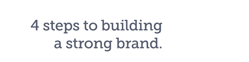 4 steps to building a strong brand